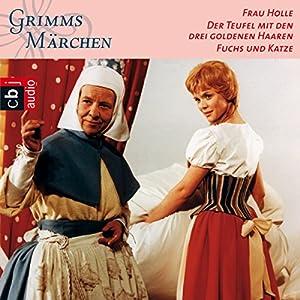 Frau Holle / Der Teufel mit den drei goldenen Haaren / Fuchs und Katze (Grimms Märchen 2.1) Hörspiel