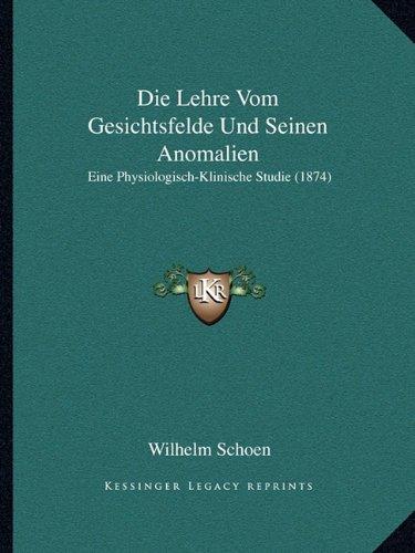 Die Lehre Vom Gesichtsfelde Und Seinen Anomalien: Eine Physiologisch-Klinische Studie (1874)
