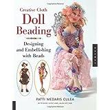 Creative Cloth Doll Beading: Designing and Embellishing with Beads ~ Laura McCabe