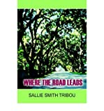 img - for [ { WHERE THE ROAD LEADS } ] by Tribou, Sallie Smith (AUTHOR) Aug-01-2004 [ Paperback ] book / textbook / text book