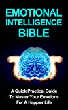 img - for Emotional Intelligence Bible: How to Conquer your Emotions: A Quick Practical Guide To Master Your Emotions For A Happier Life (Emotions, Self Improvement Book 1) book / textbook / text book