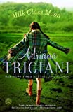 Milk Glass Moon: A Novel (Ballantine Reader's Circle) (0345445856) by Adriana Trigiani
