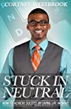 img - for Stuck in Neutral: How to Achieve Success by Living Life in Drive book / textbook / text book