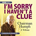 I'm Sorry I Haven't A Clue: Chairman Humph - A Tribute Radio/TV von BBC Audiobooks Gesprochen von: Stephen Fry