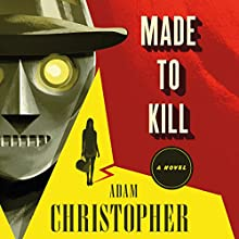 Made to Kill: A Novel (       UNABRIDGED) by Adam Christopher Narrated by Dan Bittner