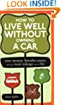 How to Live Well Without Owning A Car...