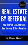 Real Estate By Referral: How To Work Less, Increase Your Income, And Have More Fun