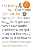 The Theory That Would Not Die: How Bayes Rule Cracked the Enigma Code. Hunted Down Russian Submarines. and Emerged Triumphant from by Mcgrayne. Sharon Bertsch ( 2012 ) Paperback