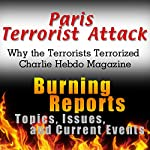 Paris Terrorist Attack: Why the Terrorists Terrorized Charlie Hebdo Magazine: Burning Reports: Topics, Issues, Current Events & More |  Burning Reports