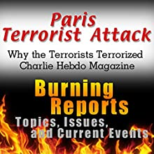 Paris Terrorist Attack: Why the Terrorists Terrorized Charlie Hebdo Magazine: Burning Reports: Topics, Issues, Current Events & More (       UNABRIDGED) by Burning Reports Narrated by Claton Butcher