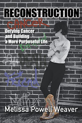 Reconstruction: Defying Cancer And Building A More Purposeful Life by Melissa Weaver ebook deal