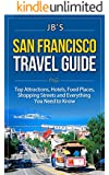 San Francisco Travel Guide: Top Attractions, Hotels, Food Places, Shopping Streets, and Everything You Need to Know (JB's Travel Guides)