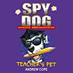 Spy Dog: Teacher's Pet | Andrew Cope