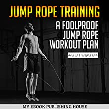 Jump Rope Training: A Foolproof Jump Rope Workout Plan Audiobook by  My Ebook Publishing House Narrated by Matt Montanez
