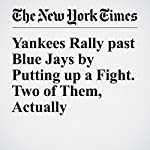 Yankees Rally past Blue Jays by Putting up a Fight. Two of Them, Actually | Billy Witz