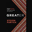 Greater: Dream Bigger. Start Smaller. Ignite God's Vision for Your Life. (       UNABRIDGED) by Steven Furtick Narrated by Steven Furtick