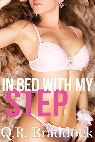 Q.R. Braddock - In Bed With My Step (Taboo Forbidden First Time Fertile Erotica)