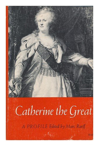 Catherine the Great : a profile / edited by Marc Raeff