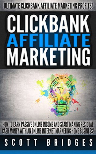 Clickbank Affiliate Marketing: Ultimate Clickbank Affiliate Marketing Profits! – How To Earn Passive Online Income And Start Making Residual Cash Money … Make Money Writing, WordPress, Niches, SEO)