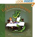 Eat Like a Dinosaur: Recipe & Guidebo...