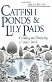Catfish Ponds & Lily Pads: Creating and Enjoying a Family Pond (0882669494) by Riotte, Louise
