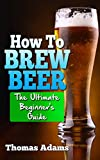 How To Brew Beer: The Ultimate Beginners Guide
