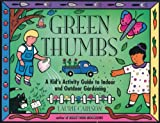 Green Thumbs: A Kids Activity Guide to Indoor and Outdoor Gardening (A Kids Guide series)