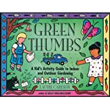 Green Thumbs: A Kid's Activity Guide to Indoor and Outdoor Gardening (Kid's Guide) ~ Laurie Carlson