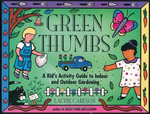 Image for Green Thumbs: A Kid's Activity Guide to Indoor and Outdoor Gardening (Kid's Guide)