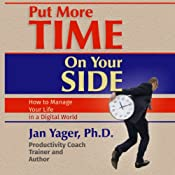 Put More Time on Your Side: How to Manage Your Life in a Digital World | [Jan Yager]