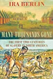 Many Thousands Gone: The First Two Centuries of Slavery in North America (0674810929) by Ira Berlin