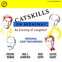 Catskills on Broadway: Original Cast Recording Performance Auteur(s) : Kenneth D. Greenblatt Narrateur(s) : Freddie Roman, Mal Z. Lawrence, Dick Capri, Louise DuArt