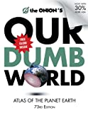 The Onion's Our Dumb World: 73rd Edition: Atlas of the Planet Earth