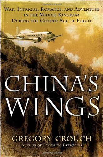chinas-wings-war-intrigue-romance-and-adventure-in-the-middle-kingdom-during-the-golden-age-of-fligh