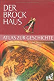 Der Brockhaus Atlas zur Geschichte: Epochen, Territorien, Ereignisse