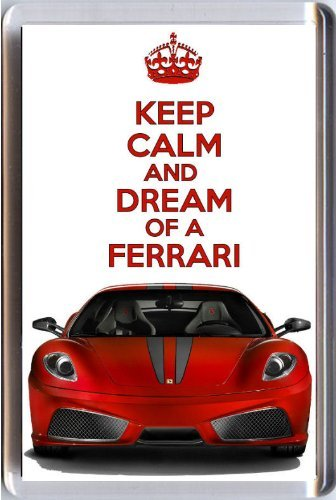 Keep Calm And Dream Of A Ferrari Fridge Magnet Printed On An Image Of A Red Ferrari F430, From Our Keep Calm And Carry On Series - An Original Birthday Or Father'S Day Gift Idea For Less Than The Cost Of A Card!