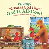God Is All-Good (What Is God Like?) (Volume 7)