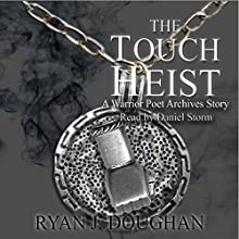 The Touch Heist: A Warrior Poet Archives Story Audiobook by Ryan J Doughan Narrated by Daniel Storm