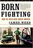 img - for Born Fighting: How the Scots-Irish Shaped America by Webb, James (2004) Hardcover book / textbook / text book