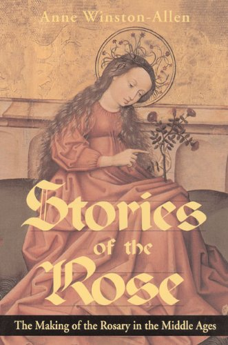 Stories of the Rose: The Making of the Rosary in the...