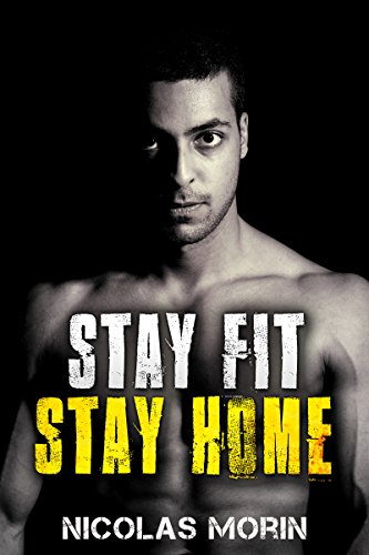 Stay Fit Stay Home! Get the Body You Want by Setting up Your Own Diet and Training Plan (Bargain Book $0.99)