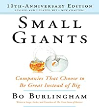 Small Giants: Companies That Choose to Be Great Instead of Big, 10th Anniversary Edition Audiobook by Bo Burlingham Narrated by Bo Burlingham, Sean Pratt
