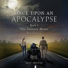 The Journey Home: Revised Edition: Once upon an Apocalypse, Book 1 Audiobook by Jeff Motes Narrated by Holly Henrichs, Michael Stadler