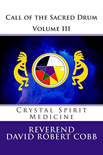 Call of the Sacred Drum: Crystal Spirit Medicine: Volume 3