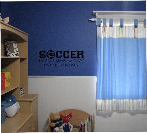 Soccer No Grass Stains NO Glory No Bruises No Story vinyl wall decal