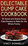 Delectable Dump Cake Cookbook: 36 Sweet and Simple Dump Cake Recipes to Bake for the Whole Family