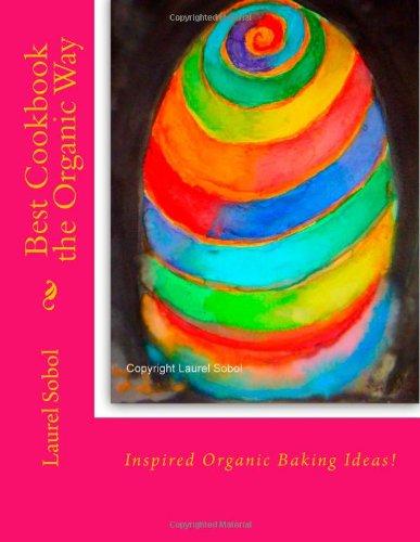 Best Cookbook the Organic Way (Little House of Miracles Series~ Soli Deo Gloria Forever) by Laurel Sobol, Laura Sobol, Sophia Sobol, Vivian Sobol