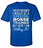 I Never Dreamed I Would Be A Super Cool Horse Trainer Gift - Adult Shirt M Royal