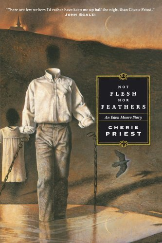 Not Flesh Nor Feathers (Eden Moore) by Cherie Priest (2007-10-02)