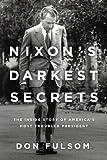 Nixon's Darkest Secrets: The Inside Story of America's Most Troubled President Don Fulsom